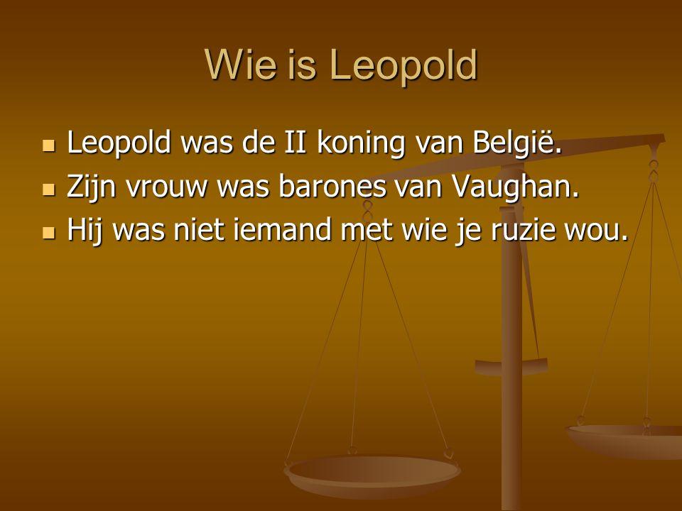 Wie is Leopold Leopold was de II koning van België. Leopold was de II koning van België. Zijn vrouw was barones van Vaughan. Zijn vrouw was barones va