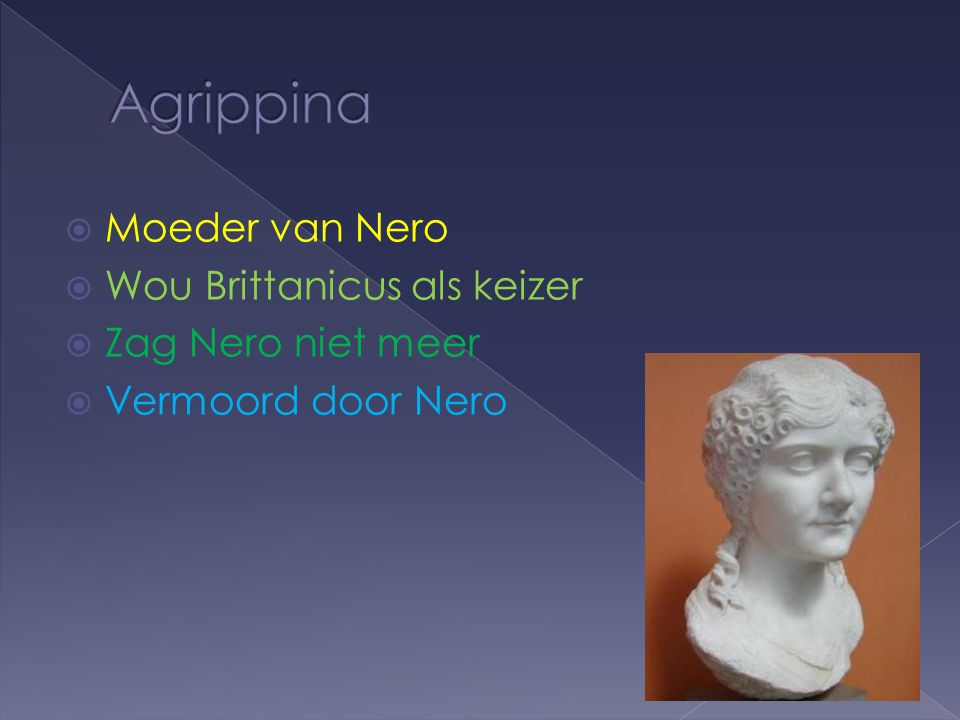 Minnares van Nero  Getrouwd met Ortho  Ze wou keizerin worden van het Romeinse imperium  Ze zorgde ervoor dat Nero zijn moeder niet meer zag