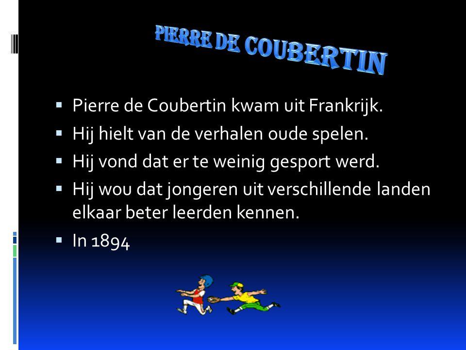  Pierre de Coubertin kwam uit Frankrijk. Hij hielt van de verhalen oude spelen.