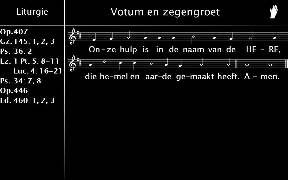Liturgie Op.407 Gz.145: 1, 2, 3 Ps.36: 2 Lz.1 Pt.5: 8-11 Luc.