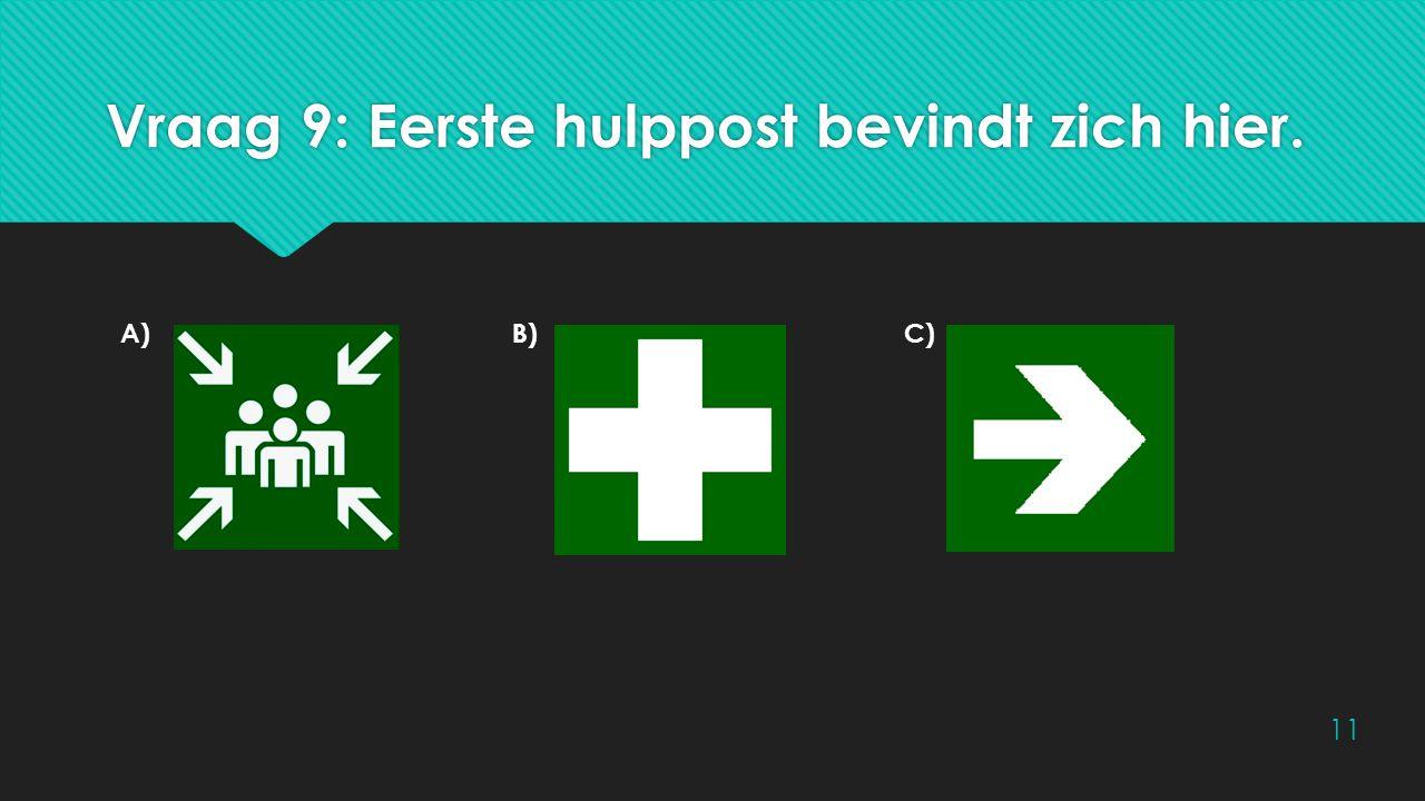 Vraag 9: Eerste hulppost bevindt zich hier. A)B)C) 11