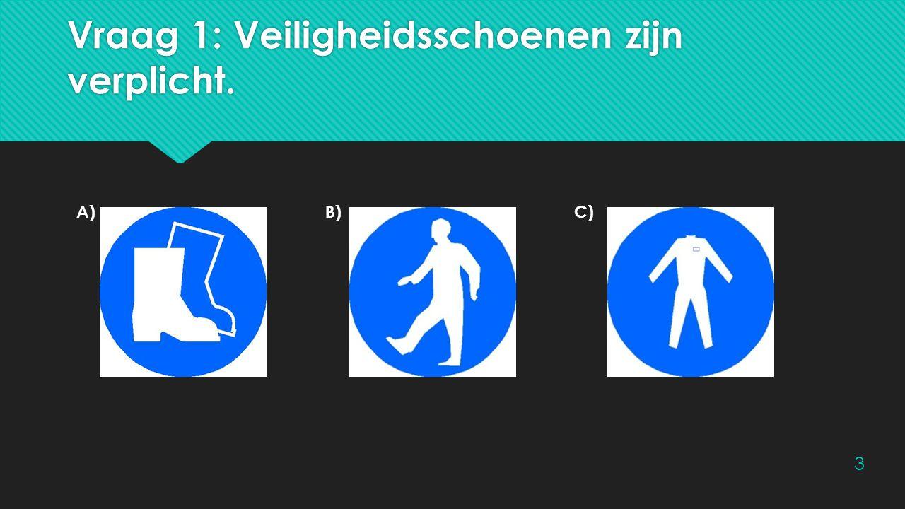 Vraag 1: Veiligheidsschoenen zijn verplicht. A)B)C) 3