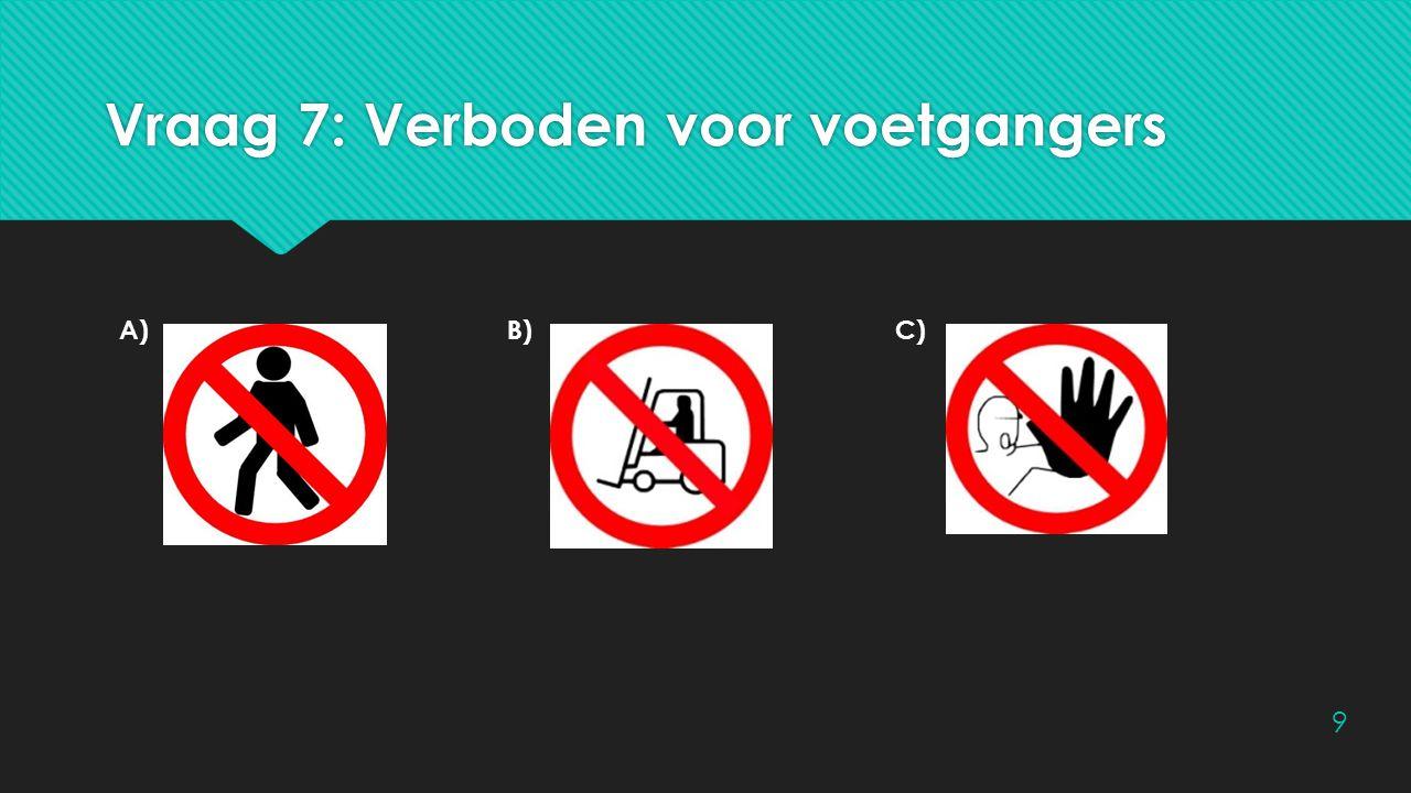 Vraag 7: Verboden voor voetgangers A)B)C) 9