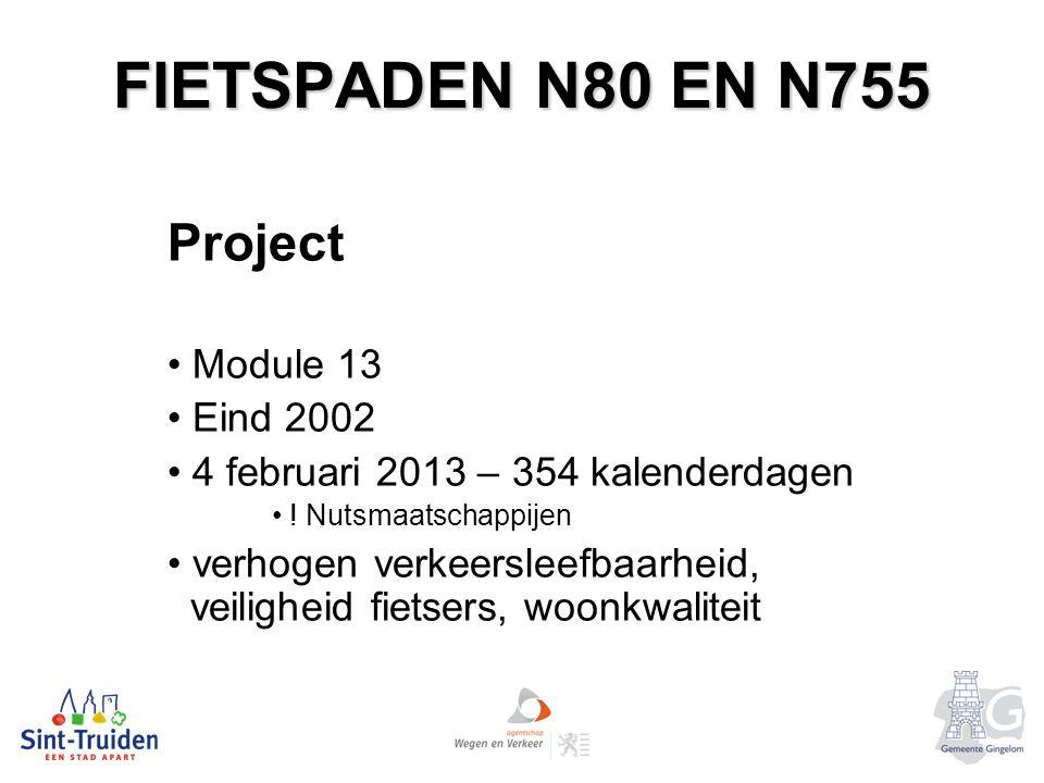FIETSPADEN N80 EN N755 Project Module 13 Eind 2002 4 februari 2013 – 354 kalenderdagen .