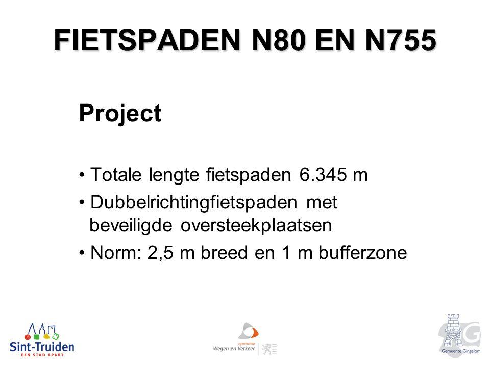 FIETSPADEN N80 EN N755 Project Totale lengte fietspaden 6.345 m Dubbelrichtingfietspaden met beveiligde oversteekplaatsen Norm: 2,5 m breed en 1 m bufferzone