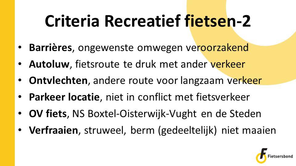 Criteria Recreatief fietsen-2 Barrières, ongewenste omwegen veroorzakend Autoluw, fietsroute te druk met ander verkeer Ontvlechten, andere route voor