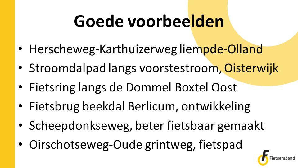 Goede voorbeelden Herscheweg-Karthuizerweg liempde-Olland Stroomdalpad langs voorstestroom, Oisterwijk Fietsring langs de Dommel Boxtel Oost Fietsbrug