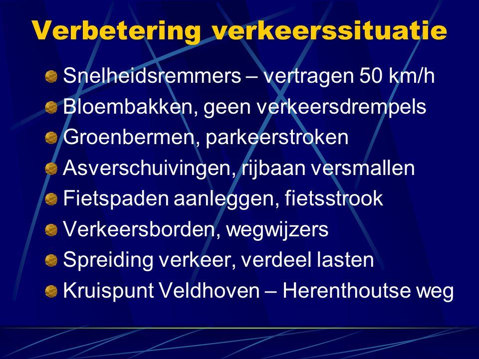 Verbetering verkeerssituatie Snelheidsremmers – vertragen 50 km/h Bloembakken, geen verkeersdrempels Groenbermen, parkeerstroken Asverschuivingen, rijbaan versmallen Fietspaden aanleggen, fietsstrook Verkeersborden, wegwijzers Spreiding verkeer, verdeel lasten Kruispunt Veldhoven – Herenthoutse weg