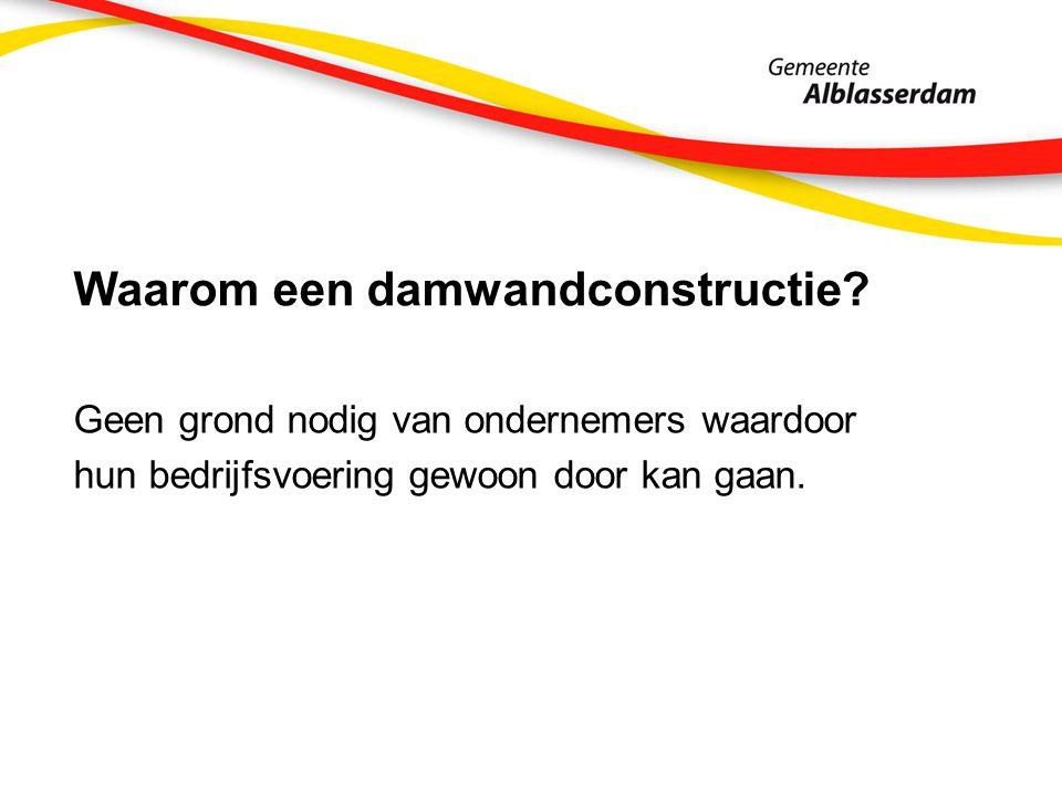 Waarom een damwandconstructie? Geen grond nodig van ondernemers waardoor hun bedrijfsvoering gewoon door kan gaan.