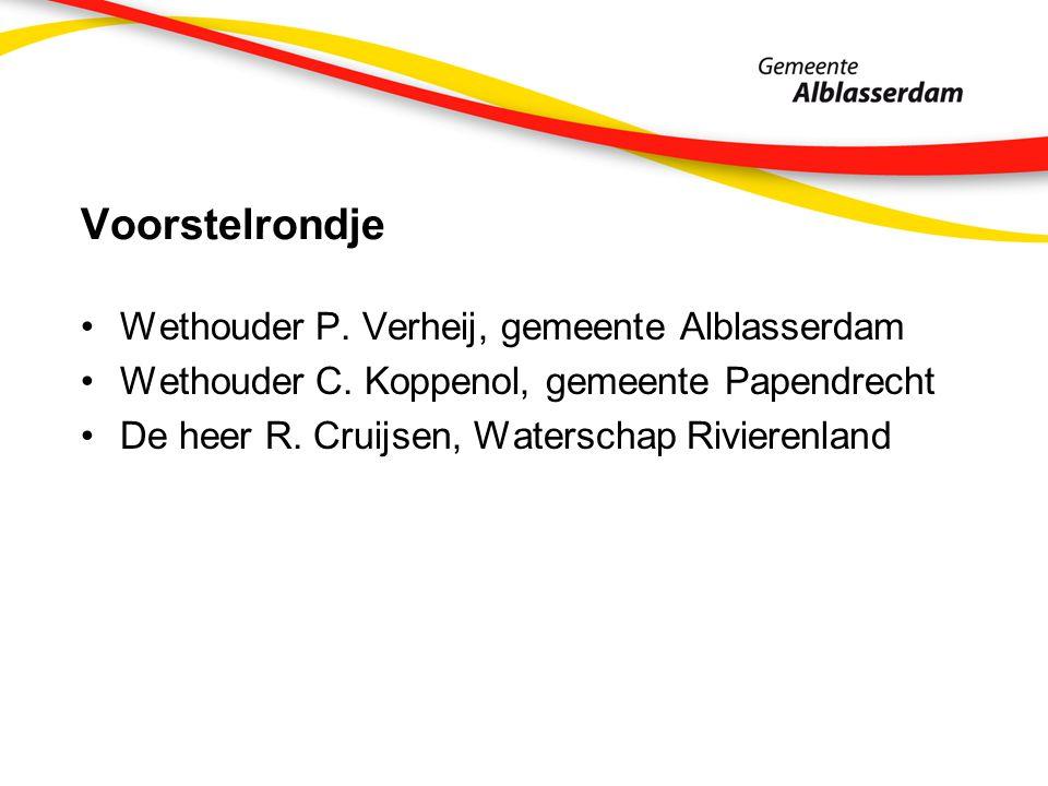 Voorstelrondje Wethouder P. Verheij, gemeente Alblasserdam Wethouder C. Koppenol, gemeente Papendrecht De heer R. Cruijsen, Waterschap Rivierenland