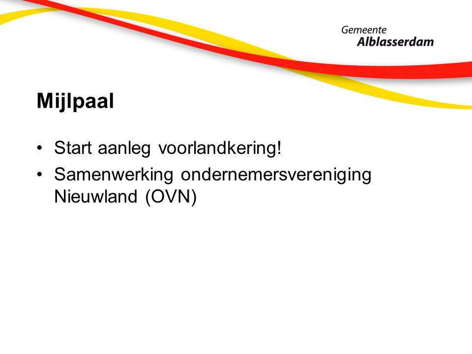 Mijlpaal Start aanleg voorlandkering! Samenwerking ondernemersvereniging Nieuwland (OVN)