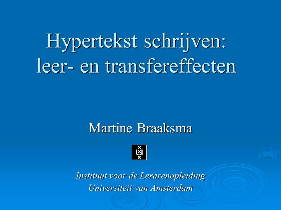 Hypertekst schrijven: leer- en transfereffecten Martine Braaksma Instituut voor de Lerarenopleiding Universiteit van Amsterdam