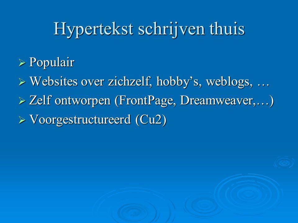 Hypertekst schrijven thuis  Populair  Websites over zichzelf, hobby's, weblogs, …  Zelf ontworpen (FrontPage, Dreamweaver,…)  Voorgestructureerd (Cu2)