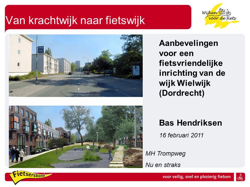 Van krachtwijk naar fietswijk MH Trompweg Nu en straks Aanbevelingen voor een fietsvriendelijke inrichting van de wijk Wielwijk (Dordrecht) Bas Hendri