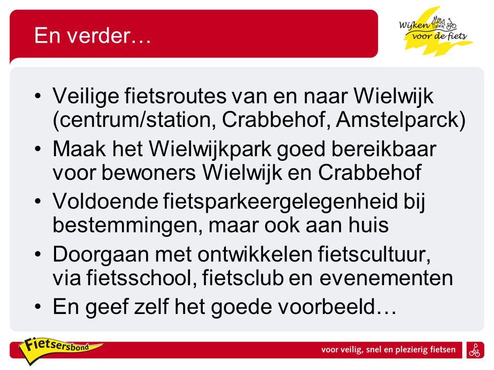 En verder… Veilige fietsroutes van en naar Wielwijk (centrum/station, Crabbehof, Amstelparck) Maak het Wielwijkpark goed bereikbaar voor bewoners Wiel