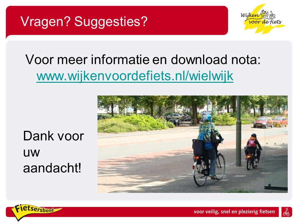 Vragen? Suggesties? Voor meer informatie en download nota: www.wijkenvoordefiets.nl/wielwijk www.wijkenvoordefiets.nl/wielwijk Dank voor uw aandacht!