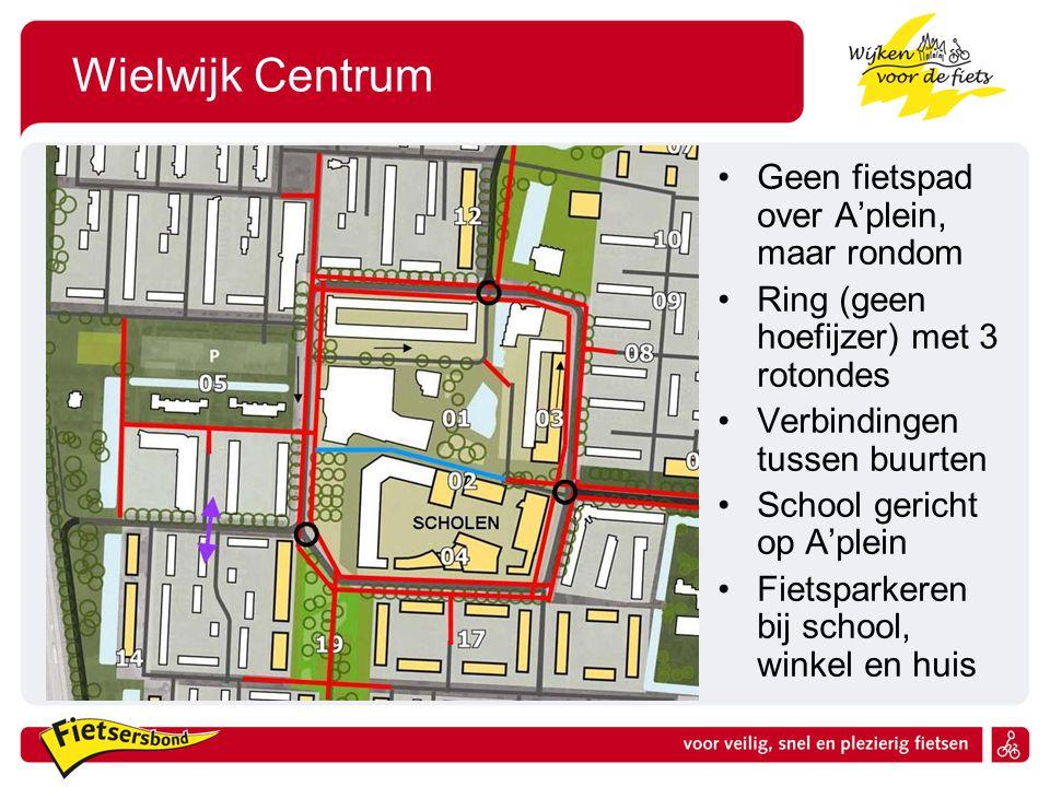 Wielwijk Centrum Geen fietspad over A'plein, maar rondom Ring (geen hoefijzer) met 3 rotondes Verbindingen tussen buurten School gericht op A'plein Fi