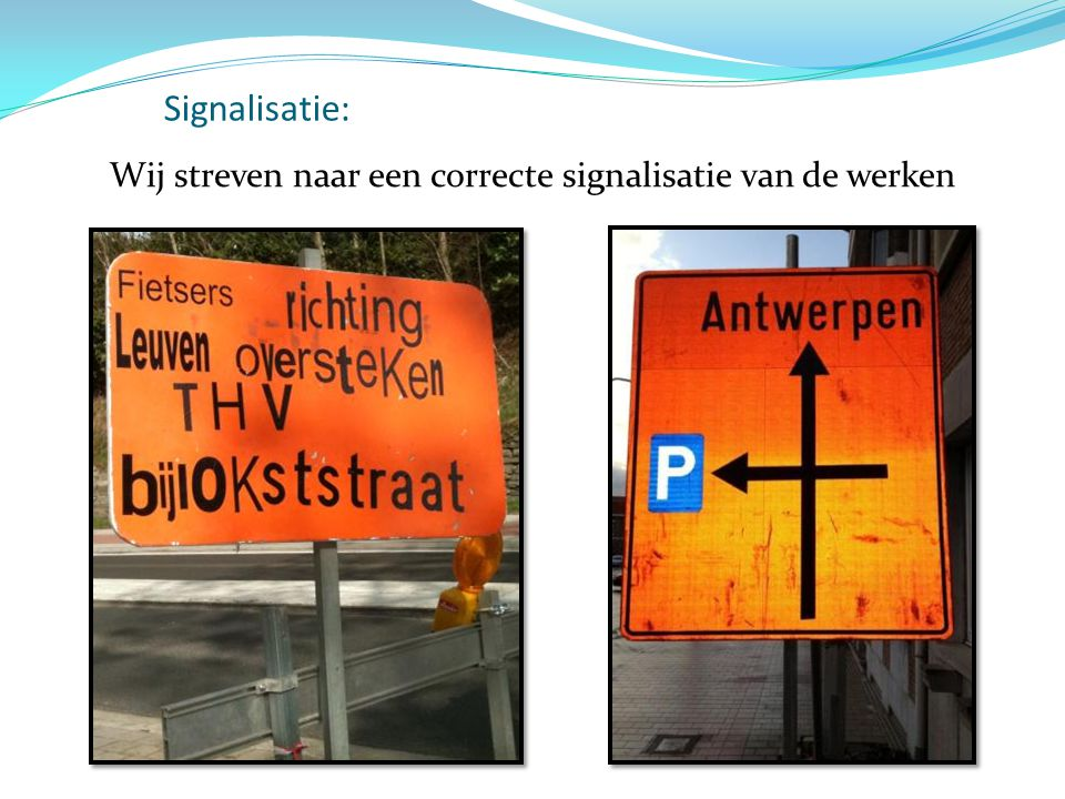 Signalisatie: Wij streven naar een correcte signalisatie van de werken