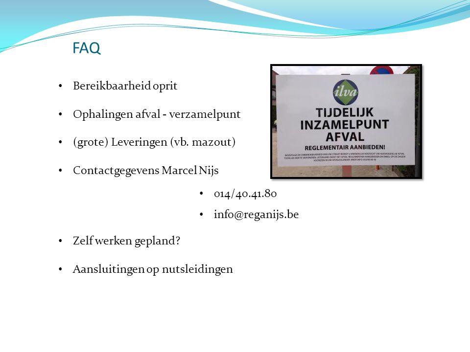 FAQ Bereikbaarheid oprit Ophalingen afval - verzamelpunt (grote) Leveringen (vb. mazout) Contactgegevens Marcel Nijs 014/40.41.80 info@reganijs.be Zel