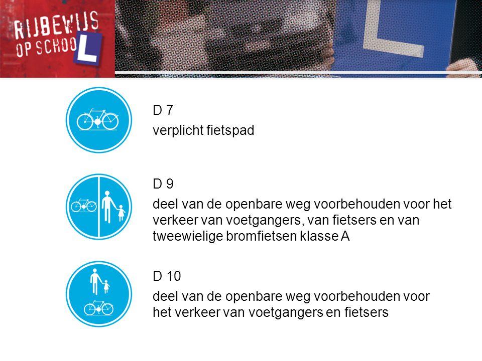 D 9 deel van de openbare weg voorbehouden voor het verkeer van voetgangers, van fietsers en van tweewielige bromfietsen klasse A D 7 verplicht fietspa