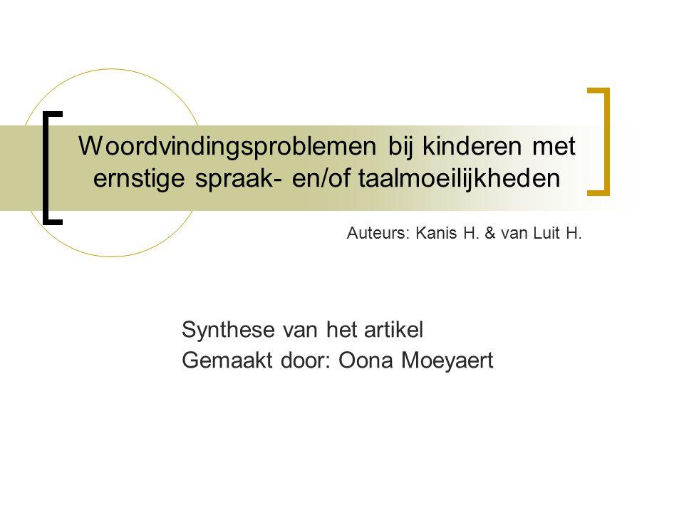 Woordvindingsproblemen bij kinderen met ernstige spraak- en/of taalmoeilijkheden Synthese van het artikel Gemaakt door: Oona Moeyaert Auteurs: Kanis H.