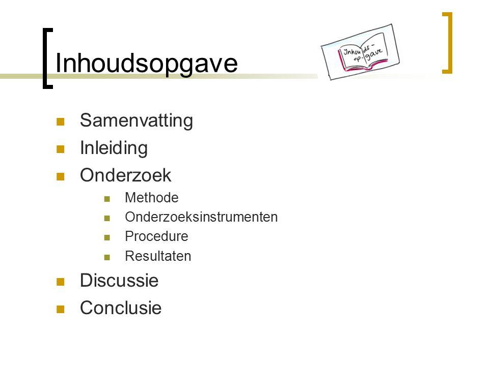 Inhoudsopgave Samenvatting Inleiding Onderzoek Methode Onderzoeksinstrumenten Procedure Resultaten Discussie Conclusie
