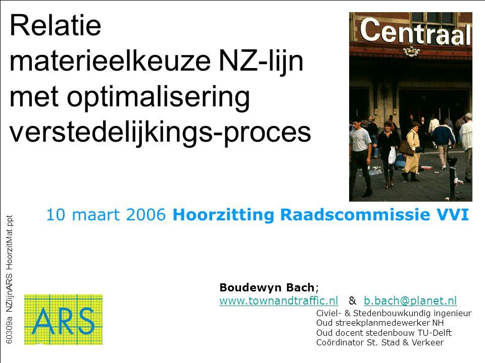 Relatie materieelkeuze NZ-lijn met optimalisering verstedelijkings-proces 10 maart 2006 Hoorzitting Raadscommissie VVI Boudewyn Bach; www.townandtraff