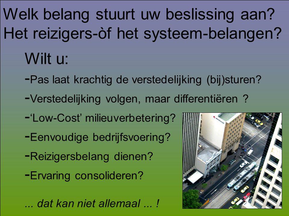Welk belang stuurt uw beslissing aan? Het reizigers-òf het systeem-belangen? Wilt u: - Pas laat krachtig de verstedelijking (bij)sturen? - Verstedelij