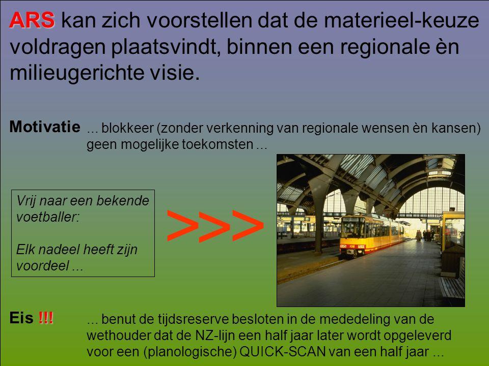ARS ARS kan zich voorstellen dat de materieel-keuze voldragen plaatsvindt, binnen een regionale èn milieugerichte visie.... blokkeer (zonder verkennin