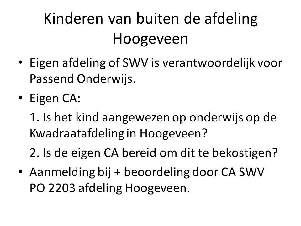 Kinderen van buiten de afdeling Hoogeveen Eigen afdeling of SWV is verantwoordelijk voor Passend Onderwijs. Eigen CA: 1. Is het kind aangewezen op ond