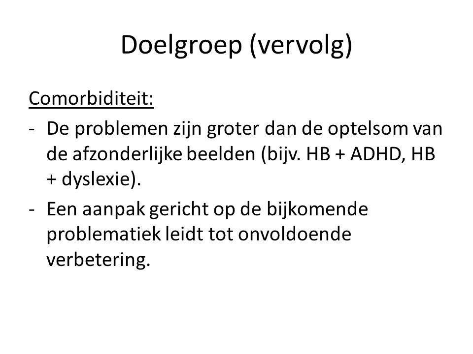 Doelgroep (vervolg) Comorbiditeit: -De problemen zijn groter dan de optelsom van de afzonderlijke beelden (bijv. HB + ADHD, HB + dyslexie). -Een aanpa