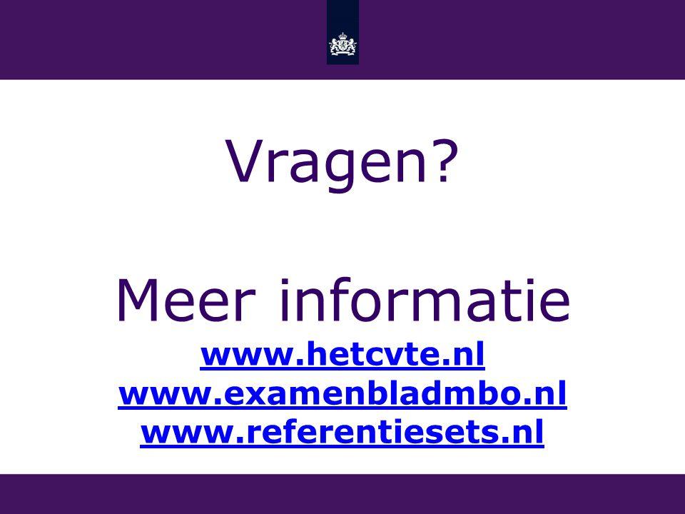 Vragen? Meer informatie www.hetcvte.nl www.examenbladmbo.nl www.referentiesets.nl