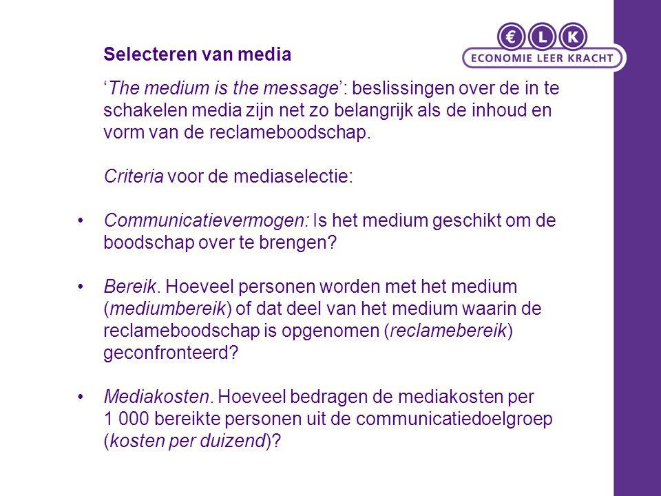 Selecteren van media 'The medium is the message': beslissingen over de in te schakelen media zijn net zo belangrijk als de inhoud en vorm van de recla