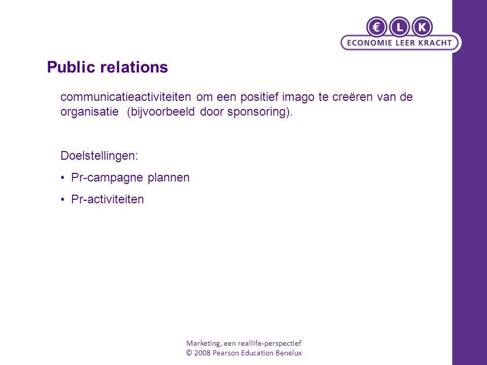 Marketing, een reallife-perspectief © 2008 Pearson Education Benelux communicatieactiviteiten om een positief imago te creëren van de organisatie (bij