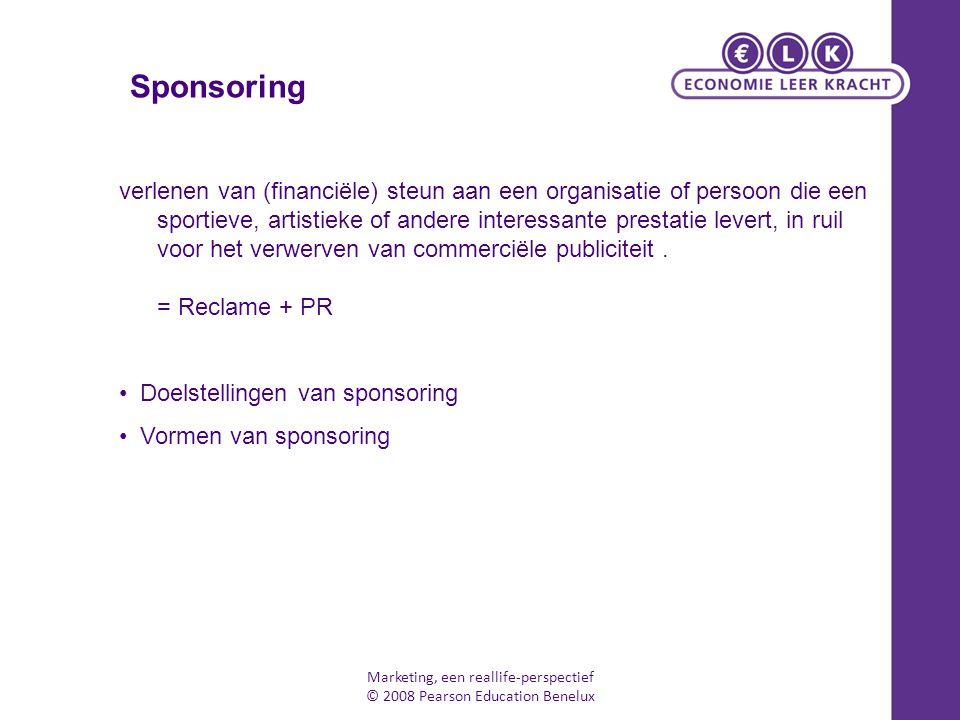 Marketing, een reallife-perspectief © 2008 Pearson Education Benelux verlenen van (financiële) steun aan een organisatie of persoon die een sportieve,