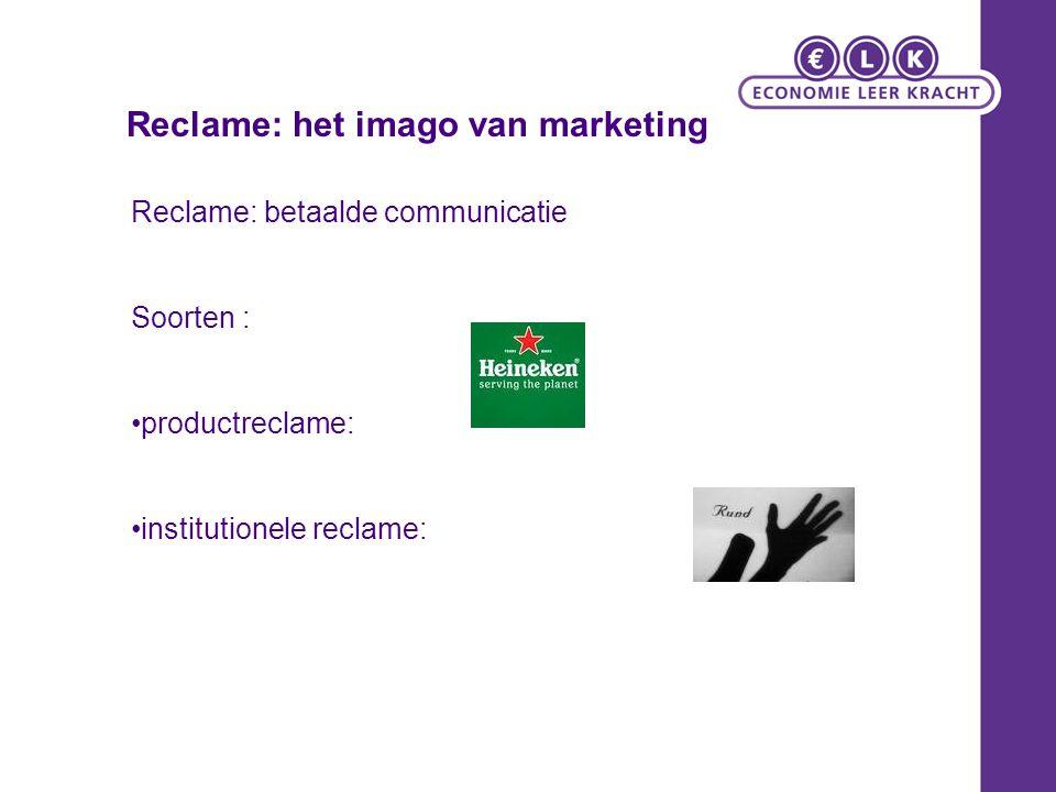 Reclame: betaalde communicatie Soorten : productreclame: institutionele reclame: Reclame: het imago van marketing