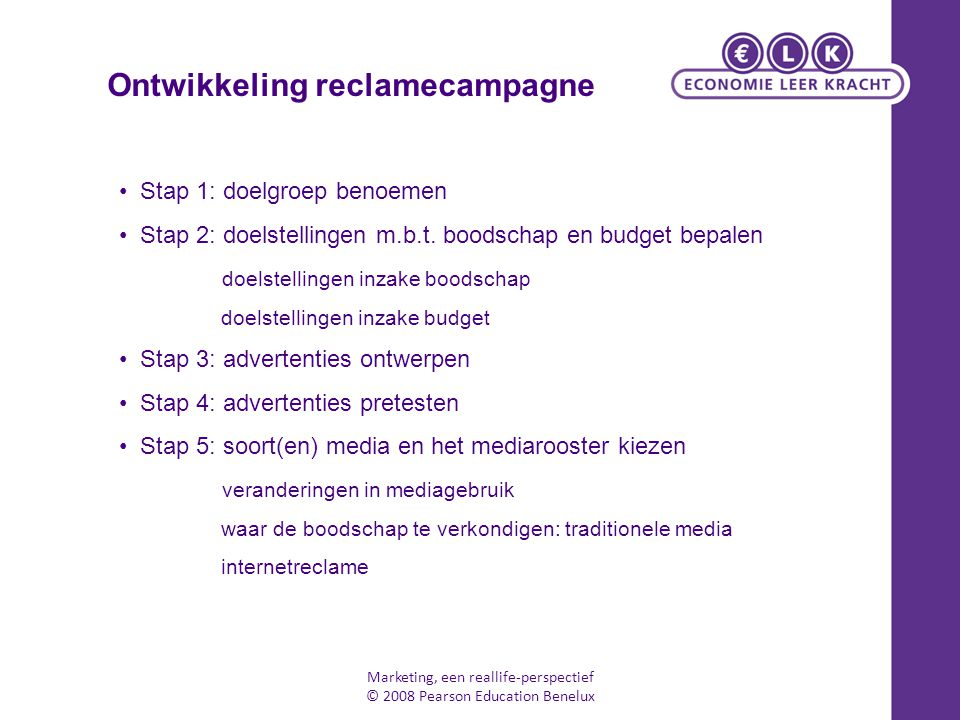 Marketing, een reallife-perspectief © 2008 Pearson Education Benelux Stap 1: doelgroep benoemen Stap 2: doelstellingen m.b.t.