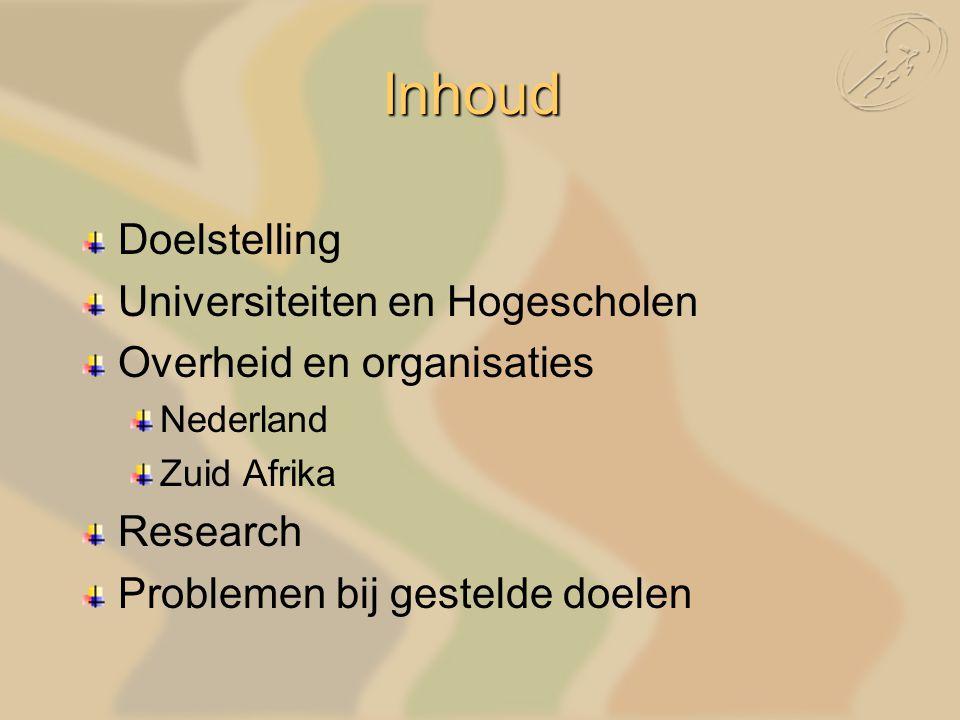 Doelstelling Universiteiten en Hogescholen Overheid en organisaties Nederland Zuid Afrika Research Problemen bij gestelde doelen Inhoud