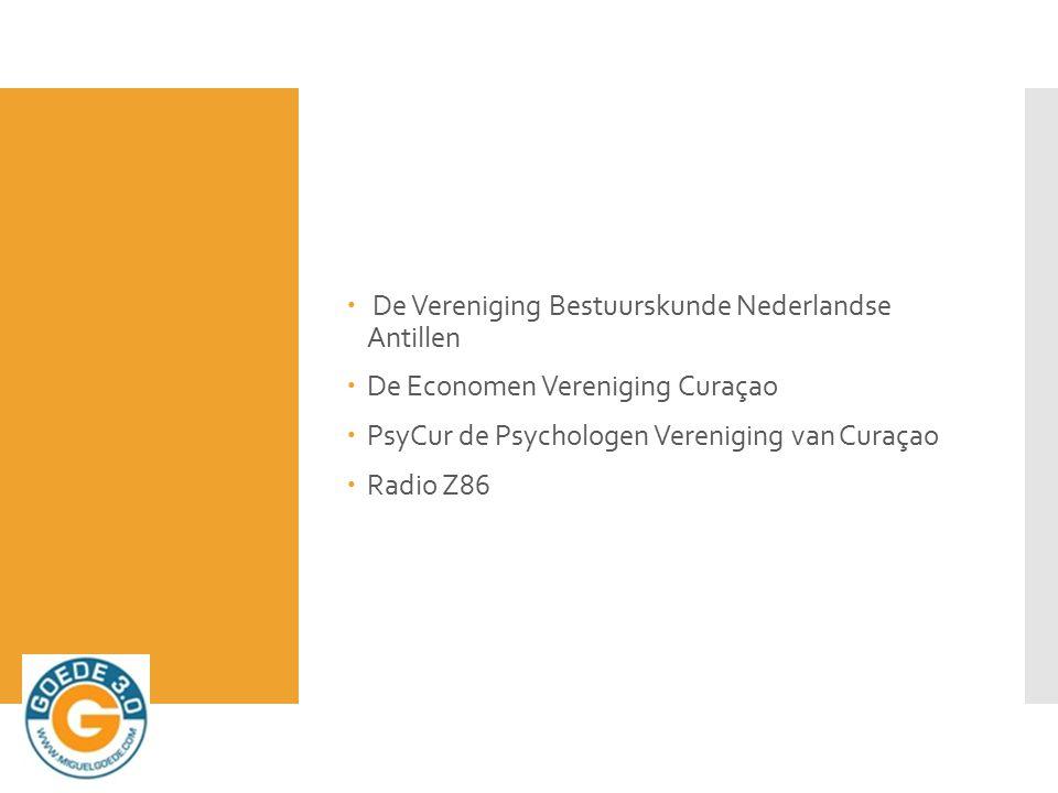  De Vereniging Bestuurskunde Nederlandse Antillen  De Economen Vereniging Curaçao  PsyCur de Psychologen Vereniging van Curaçao  Radio Z86