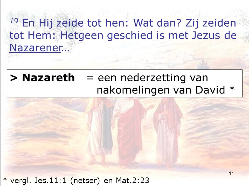 11 19 En Hij zeide tot hen: Wat dan.