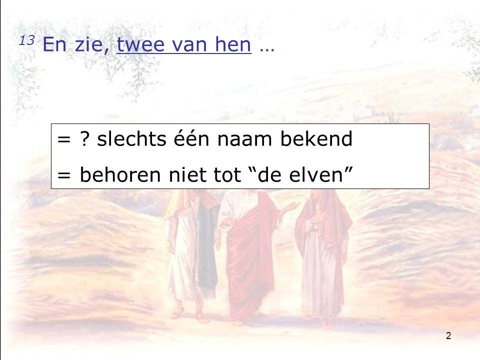 2 13 En zie, twee van hen … = ? slechts één naam bekend = behoren niet tot de elven