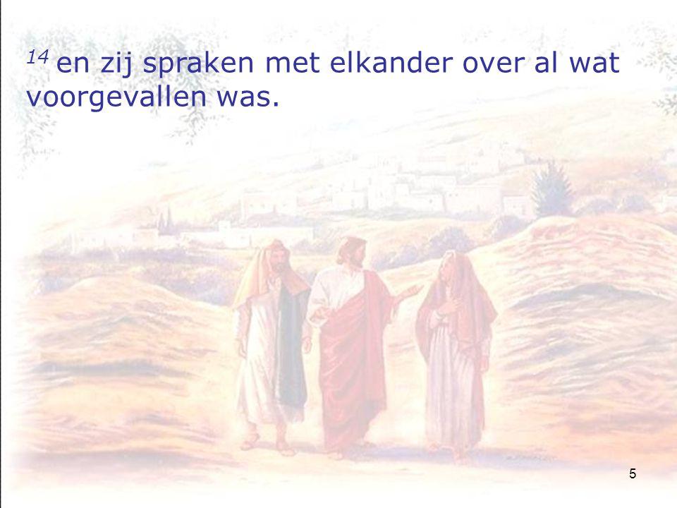 26 29 En zij drongen sterk bij Hem aan en zeiden: Blijf bij ons, want het is tegen de avond en de dag is reeds gedaald.