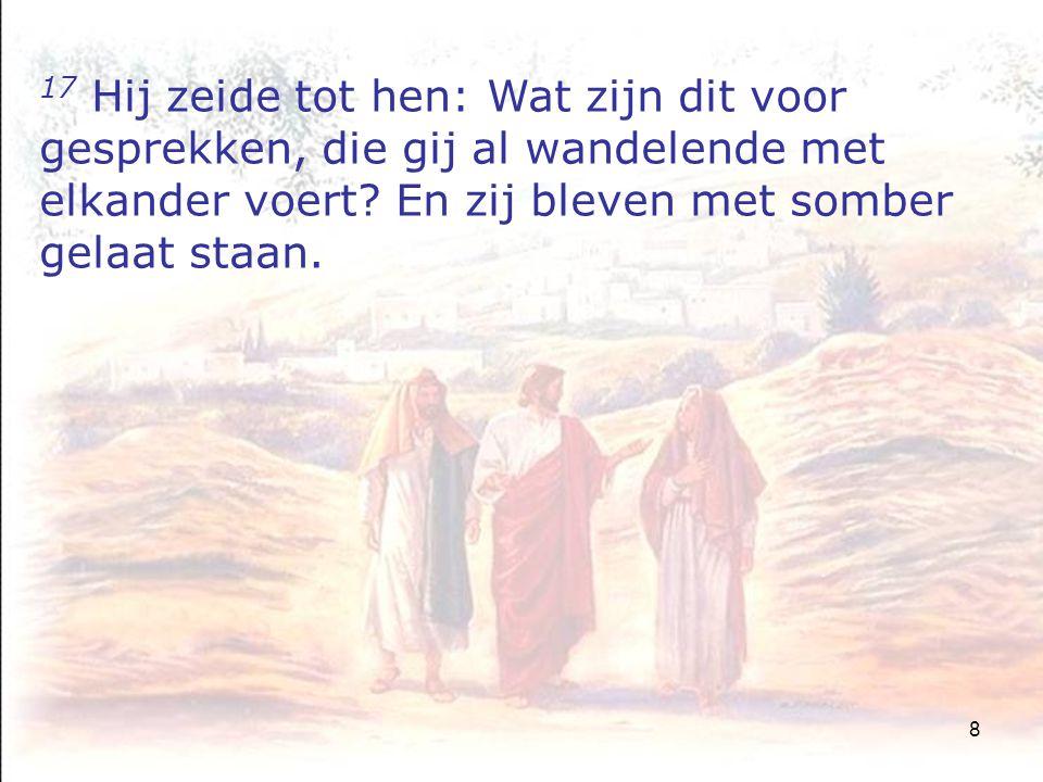 29 32 En zij zeiden tot elkander: Was ons hart niet brandende in ons, terwijl Hij onderweg tot ons sprak en ons de Schriften opende.