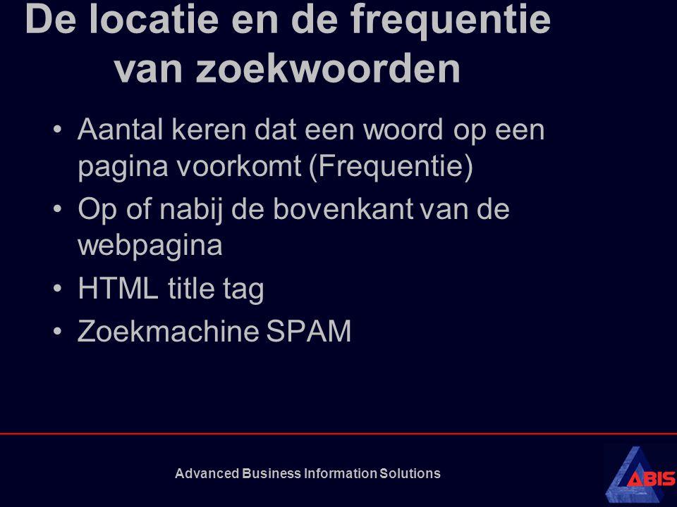 Advanced Business Information Solutions De locatie en de frequentie van zoekwoorden Aantal keren dat een woord op een pagina voorkomt (Frequentie) Op of nabij de bovenkant van de webpagina HTML title tag Zoekmachine SPAM