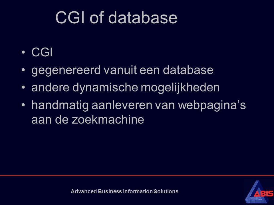 Advanced Business Information Solutions CGI of database CGI gegenereerd vanuit een database andere dynamische mogelijkheden handmatig aanleveren van webpagina's aan de zoekmachine