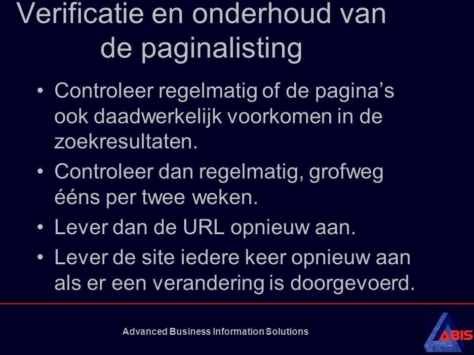Advanced Business Information Solutions Verificatie en onderhoud van de paginalisting Controleer regelmatig of de pagina's ook daadwerkelijk voorkomen in de zoekresultaten.