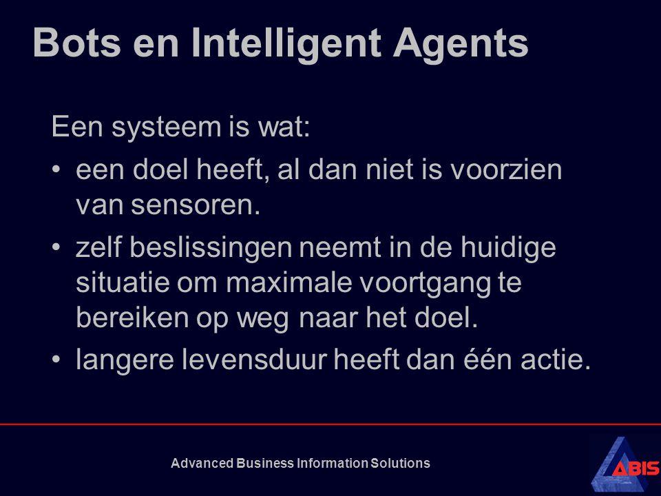 Advanced Business Information Solutions Bots en Intelligent Agents Een systeem is wat: een doel heeft, al dan niet is voorzien van sensoren.