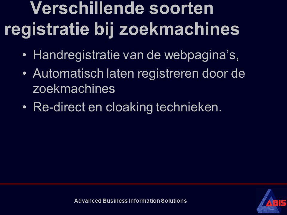 Advanced Business Information Solutions Verschillende soorten registratie bij zoekmachines Handregistratie van de webpagina's, Automatisch laten registreren door de zoekmachines Re-direct en cloaking technieken.