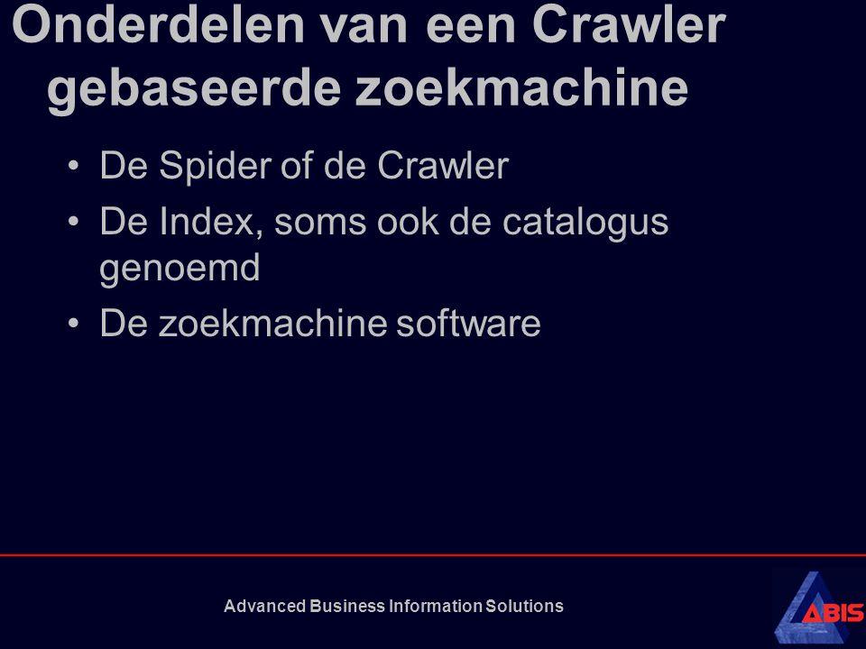 Advanced Business Information Solutions Onderdelen van een Crawler gebaseerde zoekmachine De Spider of de Crawler De Index, soms ook de catalogus genoemd De zoekmachine software