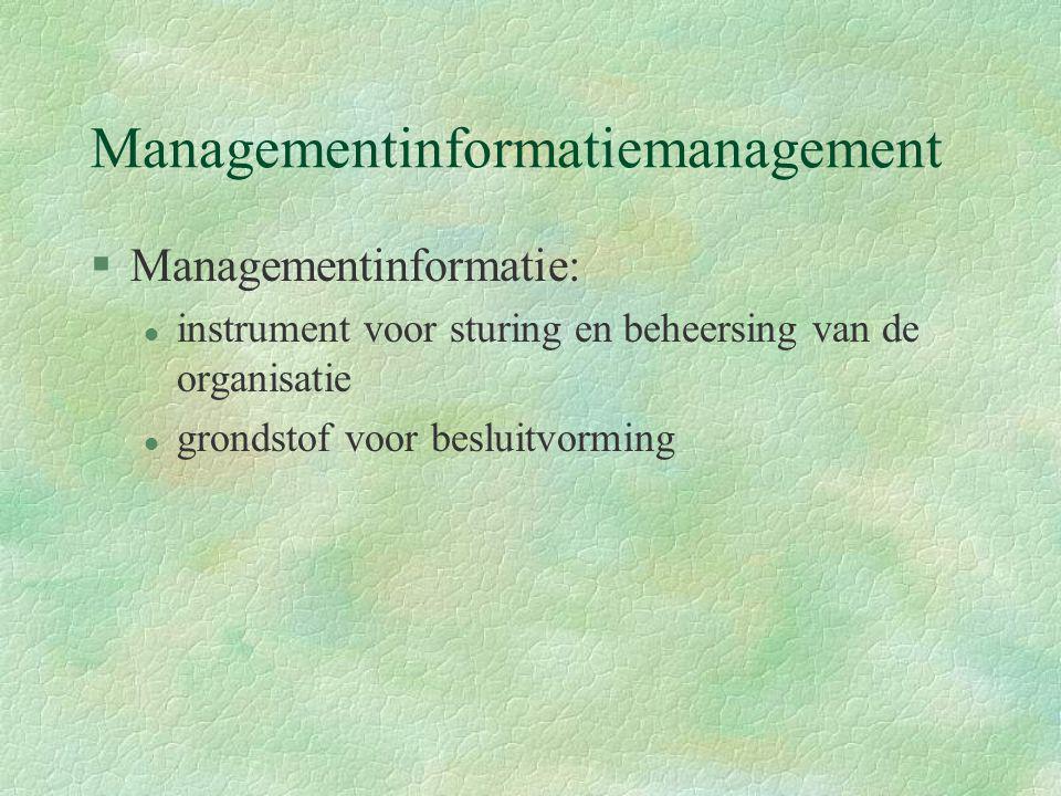 Managementinformatiemanagement §Managementinformatie: l instrument voor sturing en beheersing van de organisatie l grondstof voor besluitvorming